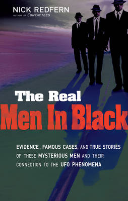 Real Men in Black: Evidence, Famous Cases, and True Stories of These Mysterious Men and Their Connection to the UFO Phenomena (Paperback)