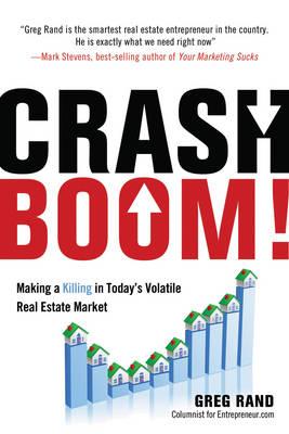 Crash Boom!: Make a Killing in Today's Volatile Real Estate Market (Hardback)