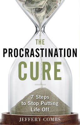 Procrastination Cure: 7 Steps to Stop Putting Life off (Paperback)