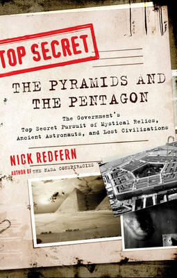 Pyramids and the Pentagon: The Government's Top Secret Pursuit of Mystical Relics, Ancient Astronauts, and Lost Civilizations (Paperback)