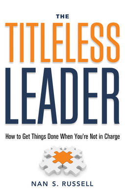 Titleless Leader: How to Get Things Done When You'Re Not in Charge (Paperback)