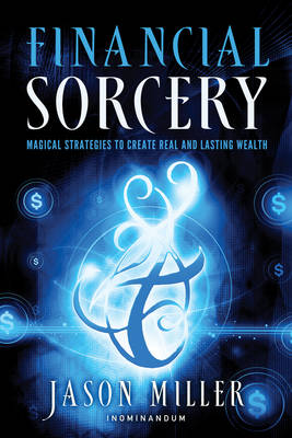 Financial Sorcery: Magical Strategies to Create Real and Lasting Wealth (Paperback)