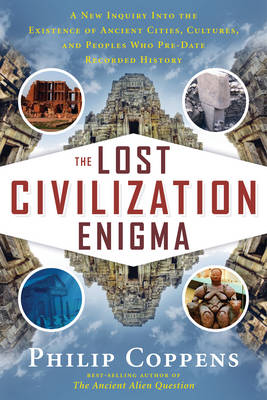 The Lost Civiliation Enigma: A New Inquiry into the Existence of Ancient Cities, Cultures, and Peoples Who Pre-Date Recorded History (Paperback)