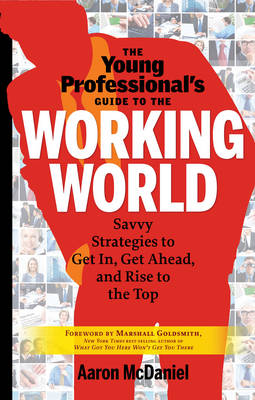 Young Professional's Guide to the Working World: Savvy Strategies to Get in, Get Ahead, and Rise to the Top (Paperback)