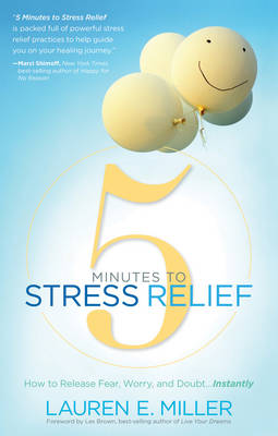 5 Minutes to Stress Relief: How to Release Fear, Worry, and Doubt Instantly (Paperback)