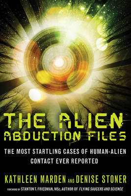 Alien Abduction Files: The Most Startling Cases of Human Alien Contact Ever Reported (Paperback)