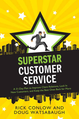 Superstar Customer Service: A 31-Day Plan to Improve Client Relations, Lock in New Customers, and Keep the Best Ones Coming Back for More (Paperback)