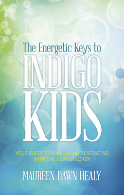 Energetic Keys to Indigo Kids: Your Guide to Raising and Resonating with the New Children (Paperback)