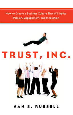 Trust, Inc.: How to Create a Business Culture That Will Ignite Passion, Engagement, and Innovation (Paperback)
