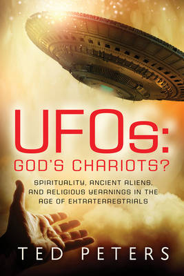Ufos: God's Chariots?: Spirituality, Ancient Aliens, and Religious Yearnings in the Age of Extraterrestrials (Paperback)