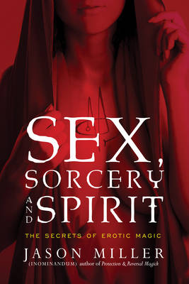 Sex, Sorcery, and Spirit: The Secrets of Erotic Magic (Paperback)