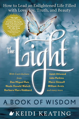 The Light: a Book of Wisdom: How to Lead an Enlightened Life Filled with Love, Joy, Truth and Beauty (Paperback)
