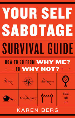 Your Self Sabotage Survival Guide: How to Go from Why Me? to Why Not? (Paperback)