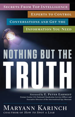 Nothing but the Truth: Secrets from Top Intelligence Experts to Control Conversations and Get the Information You Need (Paperback)