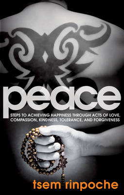 Peace: Steps to Achieving Happiness Through Acts of Love, Compassion, Kindness, Tolerance, and Forgiveness (Paperback)