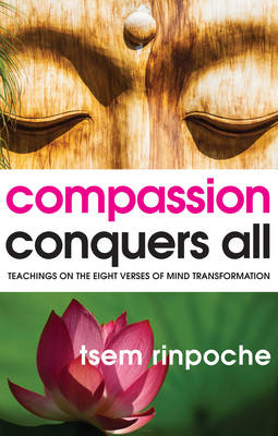 Compassion Conquers All: Teachings on the Eight Verses of Mind Transformation (Paperback)