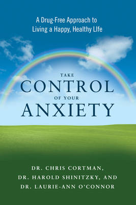 Take Control of Your Anxiety: A Drug-Free Approach to Living a Happy, Healthy Life (Paperback)