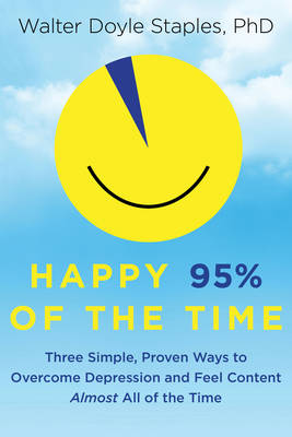Happy 95% of the Time: Three Simple, Proven Ways to Overcome Depression and Feel Content Almost All of the Time (Paperback)