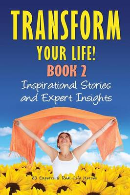 Transform Your Life Book 2: Inspirational Stories and Expert Insights (Paperback)