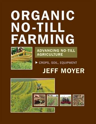 Organic No-Till Farming: Advancing No-Till Agriculture: Crops, Soil, Equipment (Paperback)