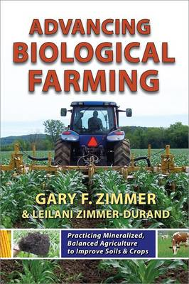 Advancing Biological Farming: Practicing Mineralized, Balanced Agriculture to Improve Soils & Crops (Paperback)