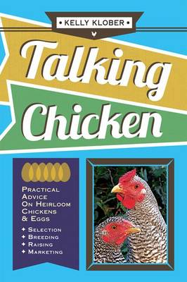 Talking Chicken: Practical Advice on Heirloom Chickens & Eggs (Paperback)