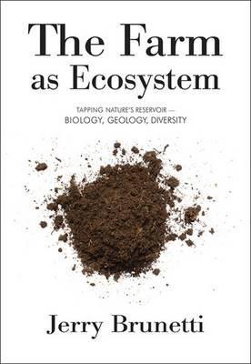 The Farm as Ecosystem: Tapping Nature's Reservoir - Geology, Biology, Diversity (Paperback)