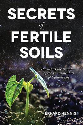 Secrets of Fertile Soils: Humus as the Guardian of the Fundamentals of Natural Life (Paperback)