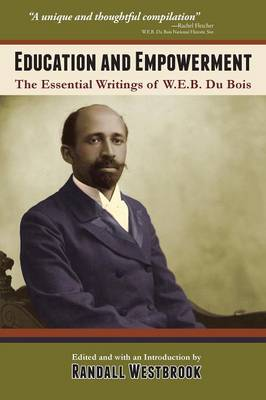 Education and Empowerment: The Essential Wirtings of W.E.B. Du Bois (Paperback)