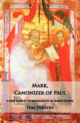 Mark Canonizer of Paul: A New Look at Intertextuality in Mark's Gospel (Paperback)