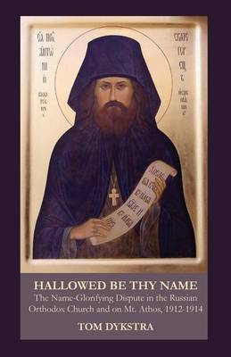 Hallowed Be Thy Name: The Name-Glorifying Dispute in the Russian Orthodox Church and on Mt. Athos, 1912-1914 (Paperback)