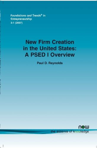 New Firm Creation in the United States: A PSED I Overview - Foundations and Trends (R) in Entrepreneurship (Paperback)