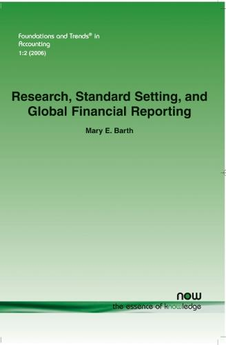 Research, Standard Setting, and Global Financial Reporting - Foundations and Trends (R) in Accounting (Paperback)