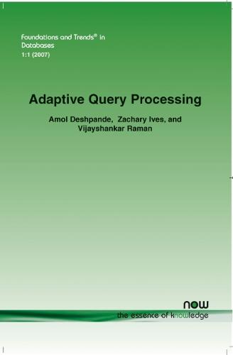 Adaptive Query Processing - Foundations and Trends (R) in Databases (Paperback)