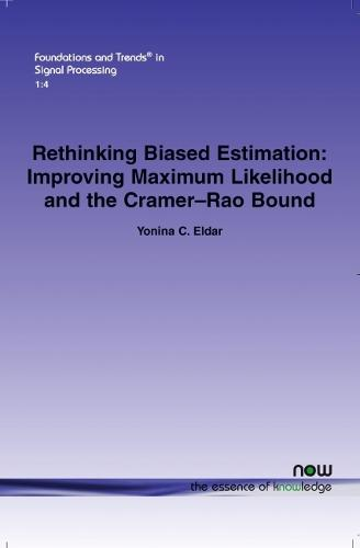 Rethinking Biased Estimation: Improving Maximum Likelihood and the Cramer-Rao Bound - Foundations and Trends (R) in Signal Processing (Paperback)