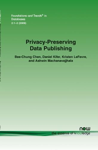 Privacy-Preserving Data Publishing - Foundations and Trends in Databases (Paperback)