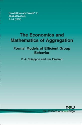 The Economics and Mathematics of Aggregation: Formal Models of Efficient Group Behavior - Foundations and Trends (R) in Microeconomics (Paperback)
