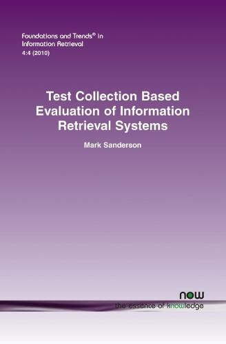 Test Collection Based Evaluation of Information Retrieval Systems - Foundations and Trends (R) in Information Retrieval (Paperback)