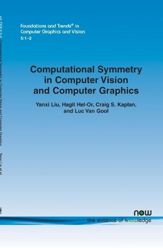 Computational Symmetry in Computer Vision and Computer Graphics - Foundations and Trends (R) in Computer Graphics and Vision (Paperback)