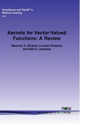 Kernels for Vector-Valued Functions: A Review - Foundations and Trends in Machine Learning (Paperback)