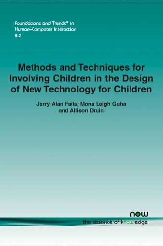 Methods and techniques for involving children in the design of new technology for children - Foundations and Trends in Human Computer Interaction (Paperback)