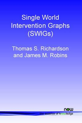Single World Intervention Graphs (SWIGs): A Unification of the Counterfactual and Graphical Approaches to Causality - Foundations and Trends in Machine Learning (Paperback)