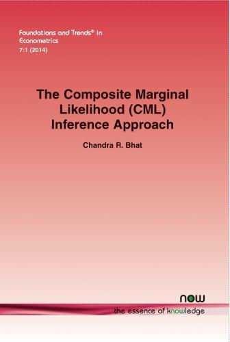 The Composite Marginal Likelihood (CML) Inference Approach with Applications to Discrete and Mixed Dependent Variable Models - Foundations and Trends (R) in Econometrics (Paperback)