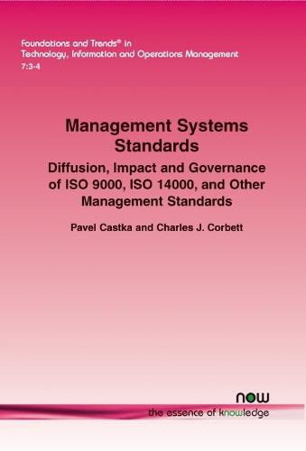 Management Systems Standards: Diffusion, Impact and Governance of ISO 9000, ISO 14000, and Other Management Standards - Foundations and Trends (R) in Technology, Information and Operations Management (Paperback)