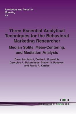 Three Essential Analytical Techniques for the Behavioral Marketing Researcher: Median Splits, Mean-Centering, and Mediation Analysis - Foundations and Trends in Marketing (Paperback)