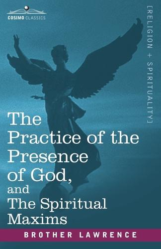 The Practice of the Presence of God, and the Spiritual Maxims (Paperback)