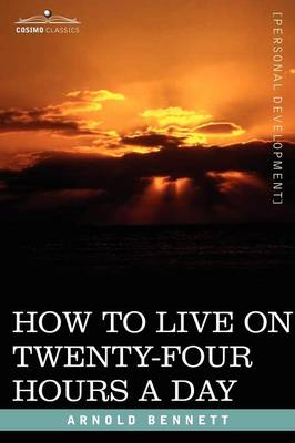 How to Live on Twenty-Four Hours a Day (Paperback)