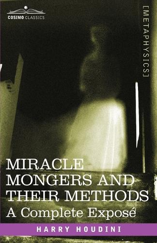 Miracle Mongers and Their Methods: A Complete Expose (Paperback)