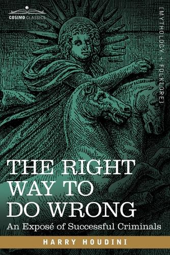 The Right Way to Do Wrong: An Expose of Successful Criminals (Paperback)