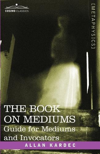The Book on Mediums: Guide for Mediums and Invocators (Paperback)